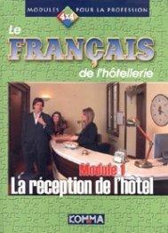 Le Francais de l'hotellerie. Module 1: La reception de l'hotel