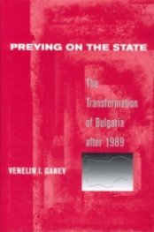 Preyng on the State-The Transformation of Bulgaria after 1989