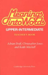 Meanings into Words (Upper-Intermediate). Teacher`s book